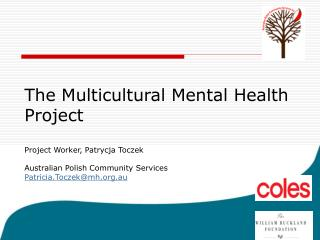 The Multicultural Mental Health  Project   Project Worker, Patrycja Toczek   Australian Polish Community Services  Patri
