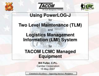 Using PowerLOG-J for Two Level Maintenance TLM and Logistics Management Information LMI System for  TACOM LCMC Managed E