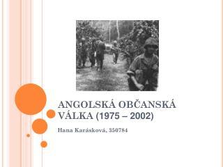 ANGOLSKÁ OBČANSKÁ VÁLKA  (1975 – 2002)