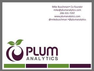 Mike Buschman   Co-founder mike@plumanalytics 206-331-7297 plumanalytics