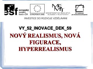 VY_52_INOVACE_DEK_59 NOV�  REALISMUS, NOV� FIGURACE, HYPERREALISMUS