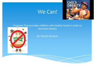 We Can! Program: That provides children with healthy foods in order to decrease obesity