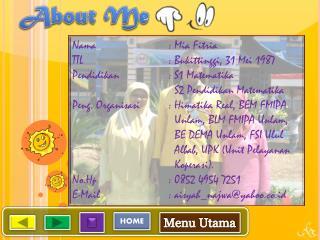 Nama : Mia  Fitria TTL:  Bukittinggi , 31 Mei 1987 Pendidikan : S1  Matematika