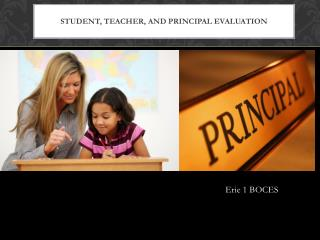 Student, Teacher, and Principal Evaluation