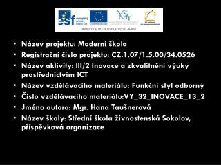 Název projektu :  Moderní škola Registrační číslo projektu :  CZ.1.07/1.5.00/34.0526