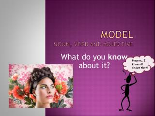 Model noun, verb and adjective