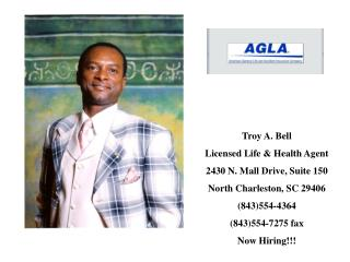 Troy A. Bell Licensed Life & Health Agent 2430 N. Mall Drive, Suite 150 North Charleston, SC 29406