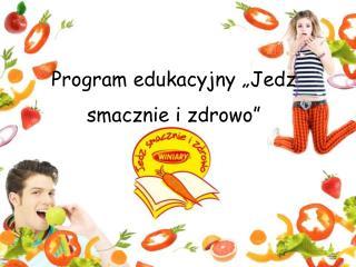 """Program edukacyjny """"Jedz smacznie i zdrowo"""""""