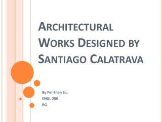 Architectural Works Designed by Santiago  Calatrava