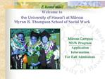 E komo mai  Welcome to  the University of Hawai i at Manoa  Myron B. Thompson School of Social Work