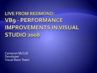 Live from Redmond: VB9 - Performance Improvements in Visual Studio 2008