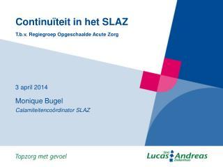 Continuïteit in het SLAZ T.b.v. Regiegroep Opgeschaalde Acute Zorg