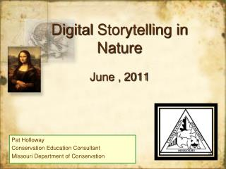 Digital  Storytelling in Nature J une , 2011
