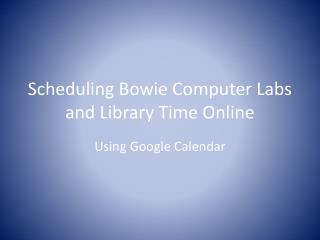 Scheduling Bowie Computer Labs and Library Time Online