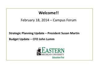 Welcome!! February  18,  2014 – Campus  Forum Strategic Planning Update – President Susan Martin