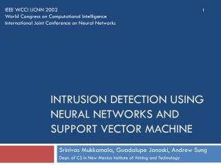 Intrusion Detection Using Neural Networks and Support Vector Machine