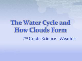 The Water Cycle and How Clouds Form