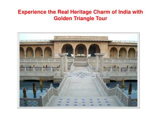 Experience the Real Heritage Charm of India with Golden Tria