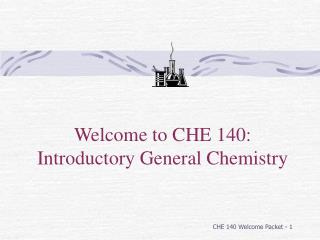 Welcome to CHE  140:   Introductory General Chemistry