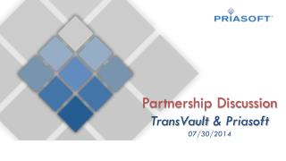 Partnership Discussion TransVault  & Priasoft 07/30/2014