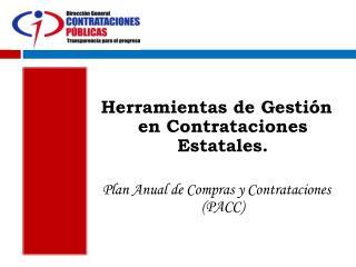 Herramientas de Gesti�n en Contrataciones Estatales. Plan Anual de Compras y Contrataciones (PACC)