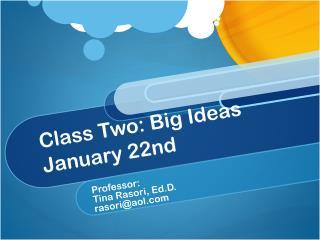 Class Two: Big Ideas January 22nd