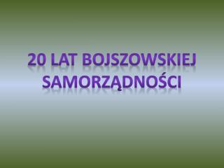 20 lat Bojszowskiej Samorządności