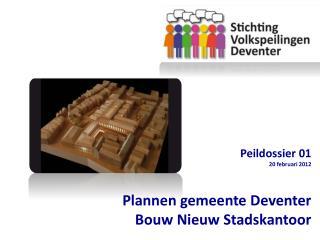 Peildossier 01 20 februari 2012 Plannen gemeente Deventer  Bouw Nieuw Stadskantoor
