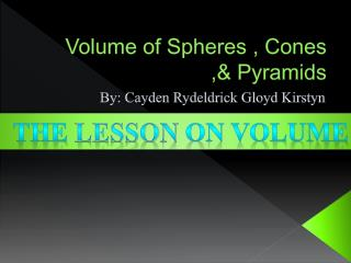 Volume of Spheres , Cones ,& Pyramids