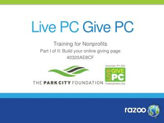 Training for Nonprofits P art I of II:  Build your online giving page 40320AE8CF