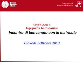Incontro di benvenuto con le matricole Giovedì 3 Ottobre 2013