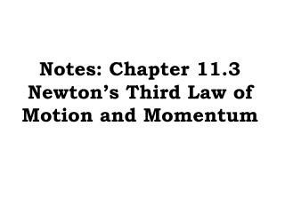 Notes: Chapter 11.3  Newton's Third Law of Motion and Momentum