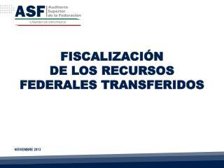 FISCALIZACIÓN DE LOS RECURSOS FEDERALES TRANSFERIDOS