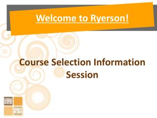 Welcome to Ryerson! Course Selection Information Session