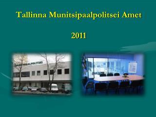 Tallinna Munitsipaalpolitsei Amet 2011