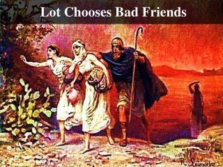 Lot Chooses Bad Friends
