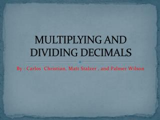MULTIPLYING AND DIVIDING  D ECIMALS