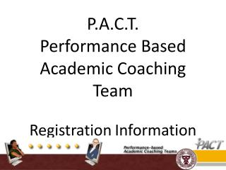 P.A.C.T. Performance Based Academic Coaching Team Registration Information