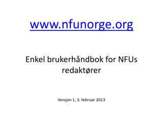nfunorge Enkel brukerhåndbok for NFUs redaktører  Versjon 1, 3. februar 2013