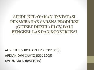 ALBERTUS SURYADIPA I.P. (I0311005) ARDIAN DWI CAHYO (I0311009) CATUR ADI P. (I0311013)