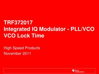 TRF372017 Integrated IQ Modulator - PLL/VCO VCO Lock Time