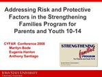 Addressing Risk and Protective Factors in the Strengthening Families Program for Parents and Youth 10-14  CYFAR  Confere