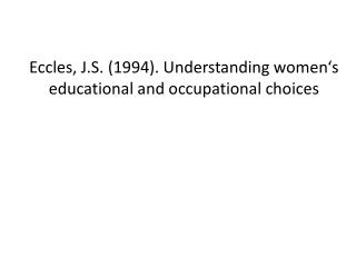 Eccles, J.S. (1994). Understanding women�s educational and occupational choices