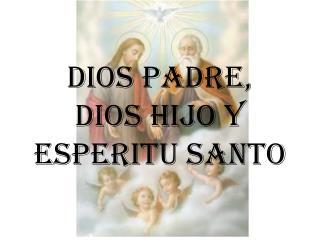 DIOS PADRE, DIOS HIJO Y ESPERITU SANTO