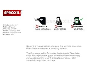 Website:  sproxil Twitter: @ sproxil Category: Security Phone:  1 - 209 -877-7694
