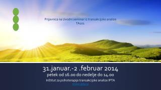 31.januar .-2 .februar 2014 petek od 16.00 do nedelje do 14.00