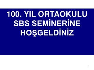 100. YIL ORTAOKULU SBS SEMİNERİNE  HOŞGELDİNİZ