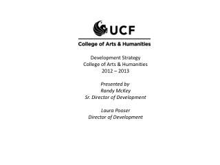 Development Strategy College of Arts & Humanities 2012 – 2013 Presented by