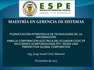MAESTRÍA EN GERENCIA DE SISTEMAS  PLANIFICACIÓN ESTRATÉGICA DE TECNOLOGÍAS DE  LA INFORMACIÓN