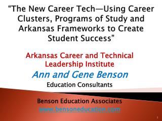 Arkansas Career and Technical Leadership Institute Ann and Gene Benson Education Consultants